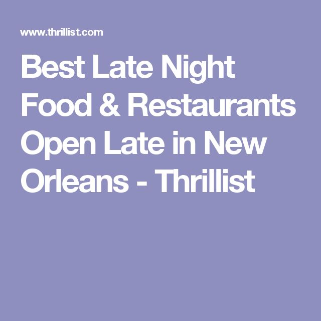 Best Late Night Food & Restaurants Open Late in New Orleans - Thrillist