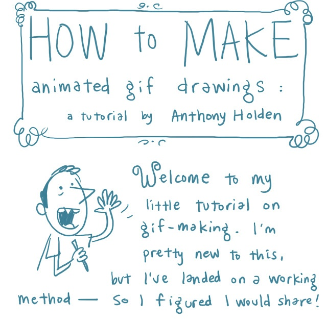 Sketch Adventure!: How To Make Animated GIFs: a Brief Tutorial by Anthony Holden :)