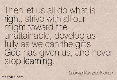 Beethoven quotes never stop learning | ... never stop learning. right, goal, god, endurance, inspirational, gifts