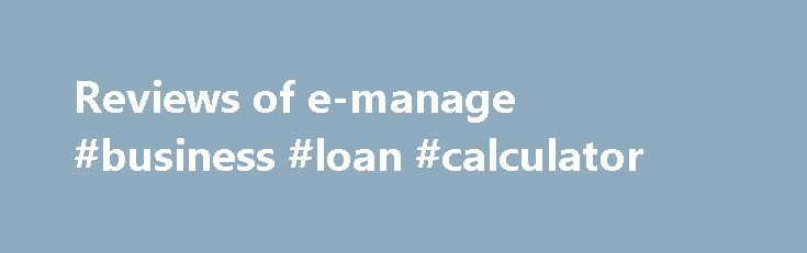 Reviews of e-manage #business #loan #calculator http://business.remmont.com/reviews-of-e-manage-business-loan-calculator/  #business software # e-manage ONE Vendor Details Marketplace Software www.emanageone.com Founded 2000 United States About This Software Business management system that simplifies all aspects of your business, such as business development, opportunity management, project management and administration. Included web portals for users and customers, auto generated project…