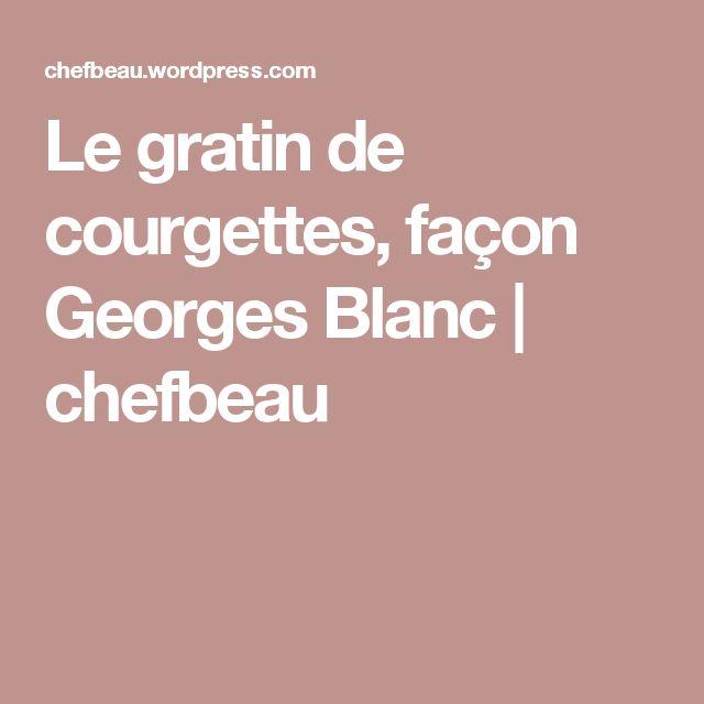 Le gratin de courgettes, façon Georges Blanc   chefbeau