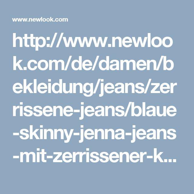 http://www.newlook.com/de/damen/bekleidung/jeans/zerrissene-jeans/blaue-skinny-jenna-jeans-mit-zerrissener-kniepartie-/p/392445740