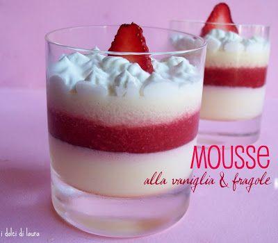 i dolci di laura: Mousse alla vaniglia & fragole