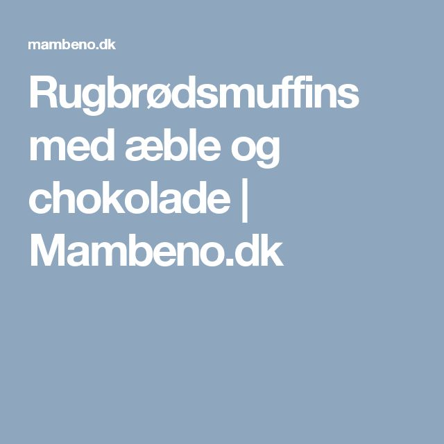 Rugbrødsmuffins med æble og chokolade | Mambeno.dk