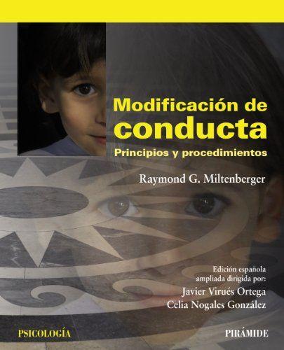 Modificación de conducta : principios y procedimientos / Raymond G. Miltenberger ; edición española ampliada dirigida por Javier Virués Ortega, Celia Nogales González