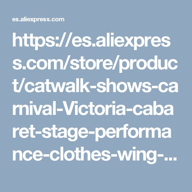 https://es.aliexpress.com/store/product/catwalk-shows-carnival-Victoria-cabaret-stage-performance-clothes-wing-headwear-skirt-Angel-Feather-Wings-Costumes-Set/437886_32340555700.html