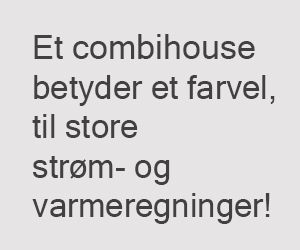 Combihouse - arkitekttegnede lavenergihuse til typehuspriser! http://combihouse.dk