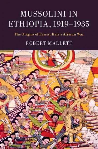 Mussolini in Ethiopia, 1919-1935: The Origins of Fascist Italy's African War