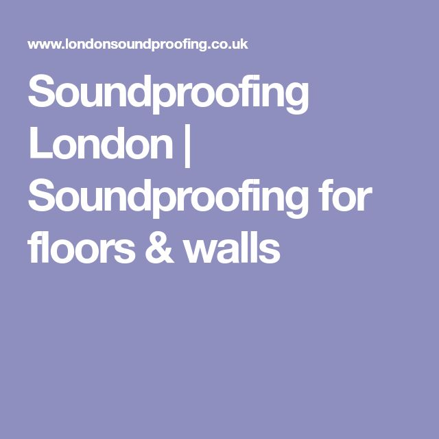 Soundproofing London | Soundproofing for floors & walls