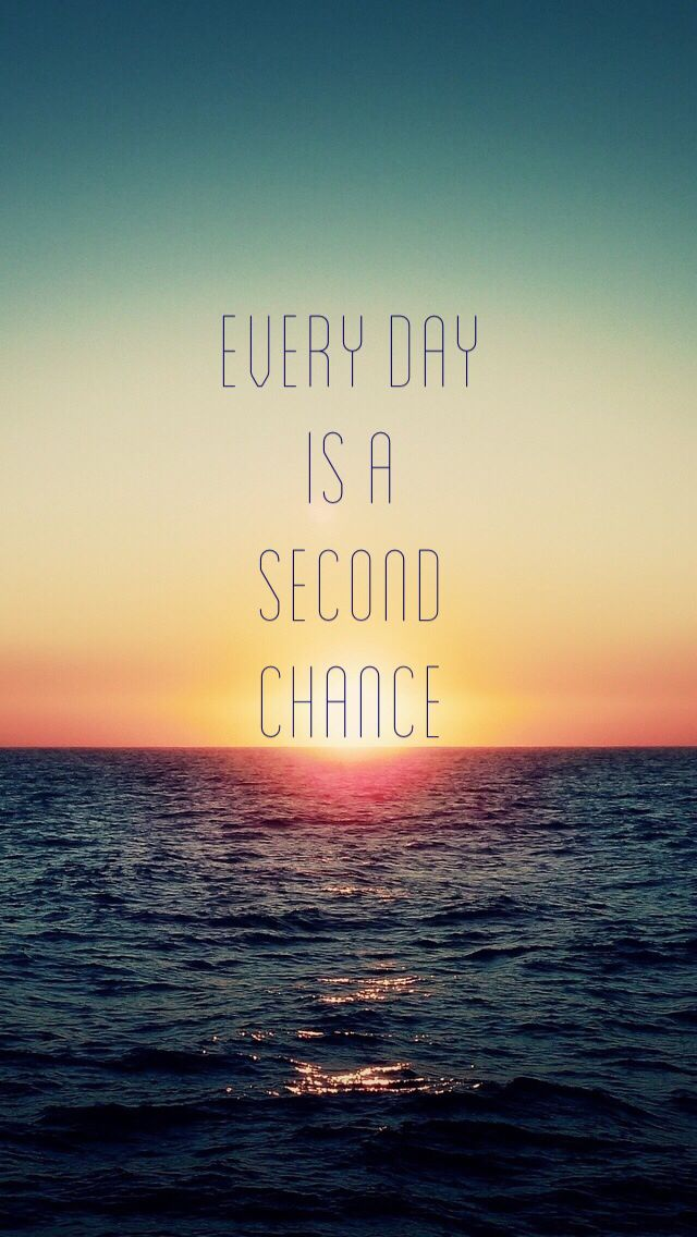 Love Quotes Wallpaper For Iphone 5 : Every day is a second chance! #iphone5 #background #wallpaper #ocean #sea #sundowner #horizon # ...