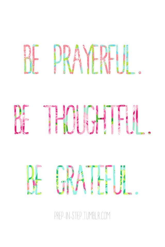 be prayerful. be thoughtful. be grateful.