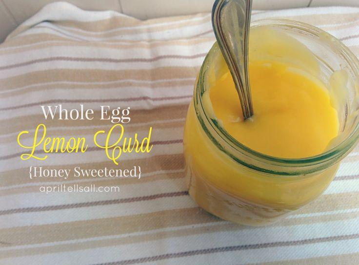 Whole Egg Lemon Curd {Honey Sweetened}, April Tells All ...