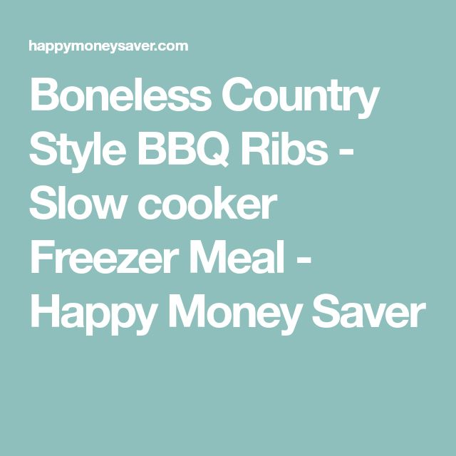 Boneless Country Style BBQ Ribs - Slow cooker Freezer Meal - Happy Money Saver