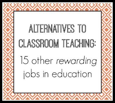 Alternatives to classroom teaching: 15 other rewarding jobs in education