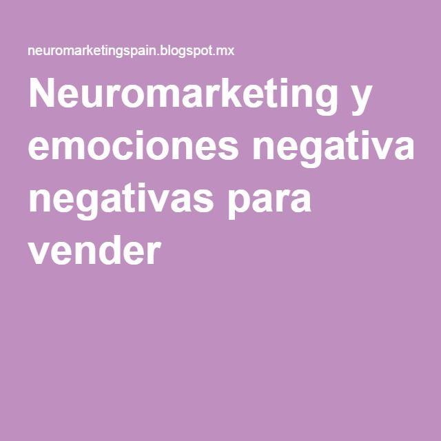 Neuromarketing y emociones negativas para vender...