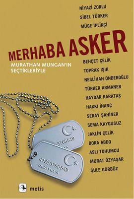 merhaba asker - murathan mungan - metis yayincilik  http://www.idefix.com/kitap/merhaba-asker-murathan-mungan/tanim.asp