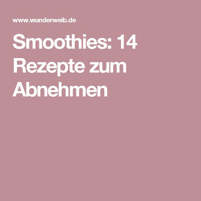 Smoothies: 14 Rezepte zum Abnehmen