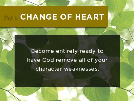Step 6: Change of Heart - A Guide to Addiction Recovery and Healing. Learn more at: addictionrecovery.lds.org
