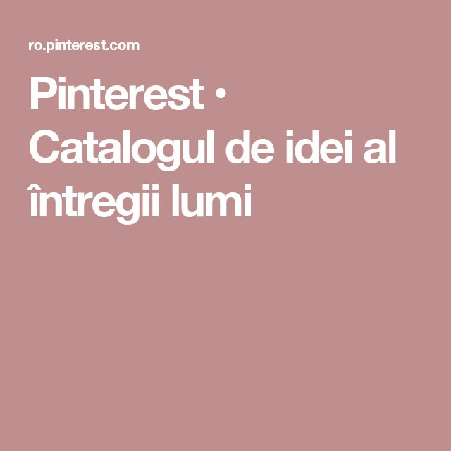 Pinterest • Catalogul de idei al întregii lumi
