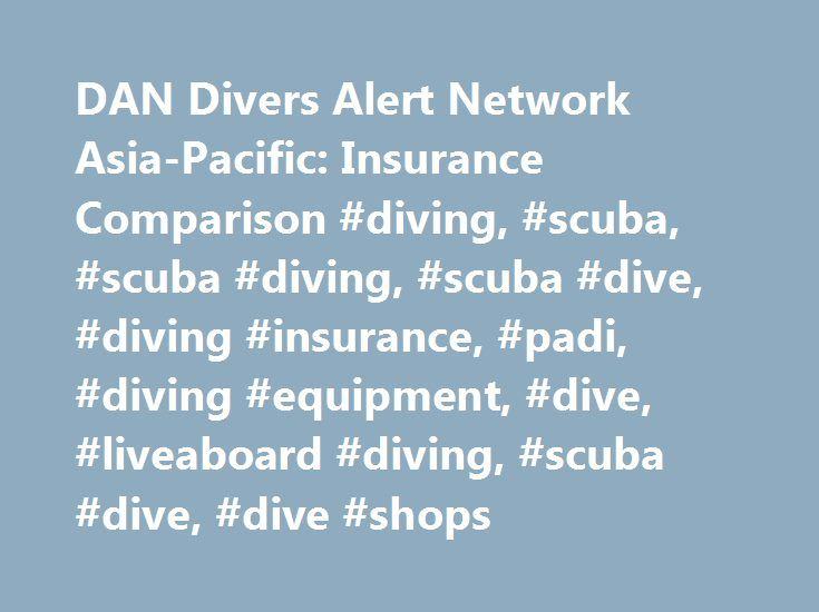 DAN Divers Alert Network Asia-Pacific: Insurance Comparison #diving, #scuba, #scuba #diving, #scuba #dive, #diving #insurance, #padi, #diving #equipment, #dive, #liveaboard #diving, #scuba #dive, #dive #shops http://cameroon.remmont.com/dan-divers-alert-network-asia-pacific-insurance-comparison-diving-scuba-scuba-diving-scuba-dive-diving-insurance-padi-diving-equipment-dive-liveaboard-diving-scuba-dive-div/  DAN Dive Injury Insurance – (For Residents of Australia) In the event of a dive…