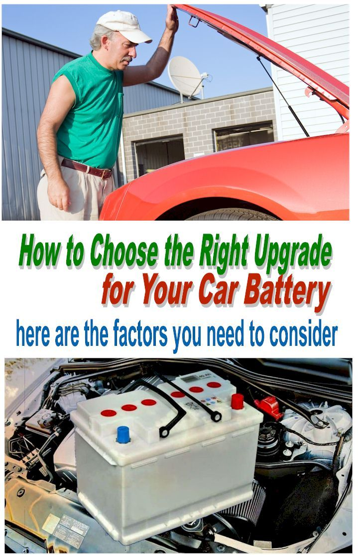 How To Choose The Right Upgrade For Your Car Battery Car Battery Car Repair Diy Car Engine