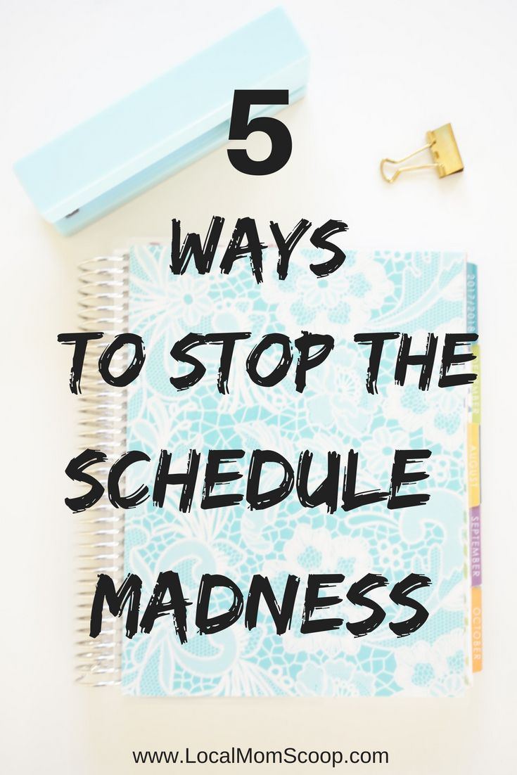 5 Ways To Stop The Schedule Madness - Local Mom Scoop
