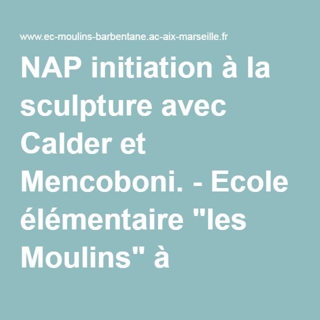 """NAP initiation à la sculpture avec Calder et Mencoboni. - Ecole élémentaire """"les Moulins"""" à Barbentane"""