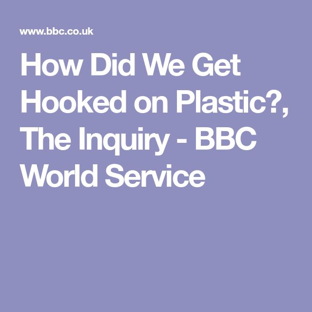 How Did We Get Hooked on Plastic?, The Inquiry - BBC World Service