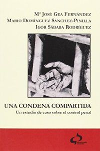 Una condena compartida : un estudio de caso sobre el control penal : niñ@s y mujeres en régimen carcelario / Mª José Gea Fernández, Mario Domínguez Sánchez-Pinilla, Igor Sádaba Rodríguez. - 2014