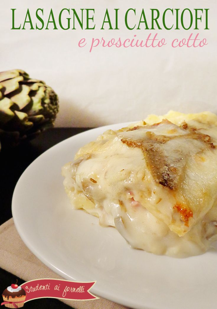 Lasagne ai Carciofi e Prosciutto  Link ricetta --> http://blog.giallozafferano.it/studentiaifornelli/lasagne-ai-carciofi-e-prosciutto/