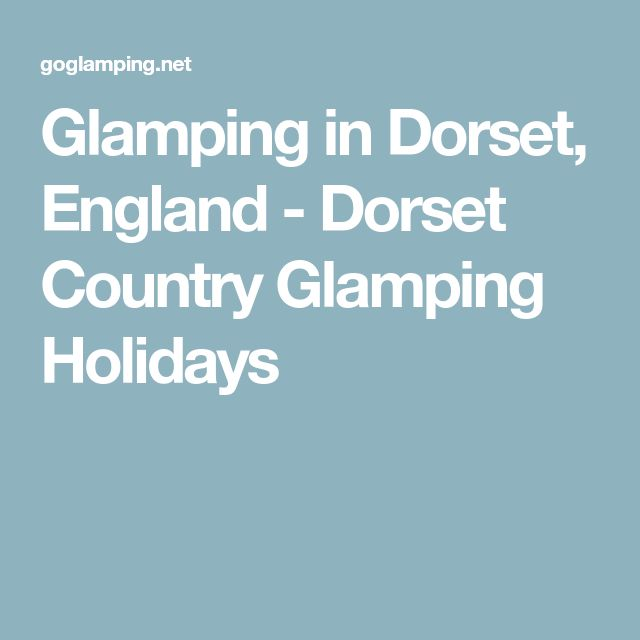 Glamping in Dorset, England - Dorset Country Glamping Holidays