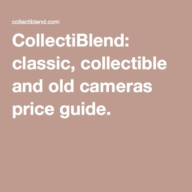CollectiBlend: classic, collectible and old cameras price guide.