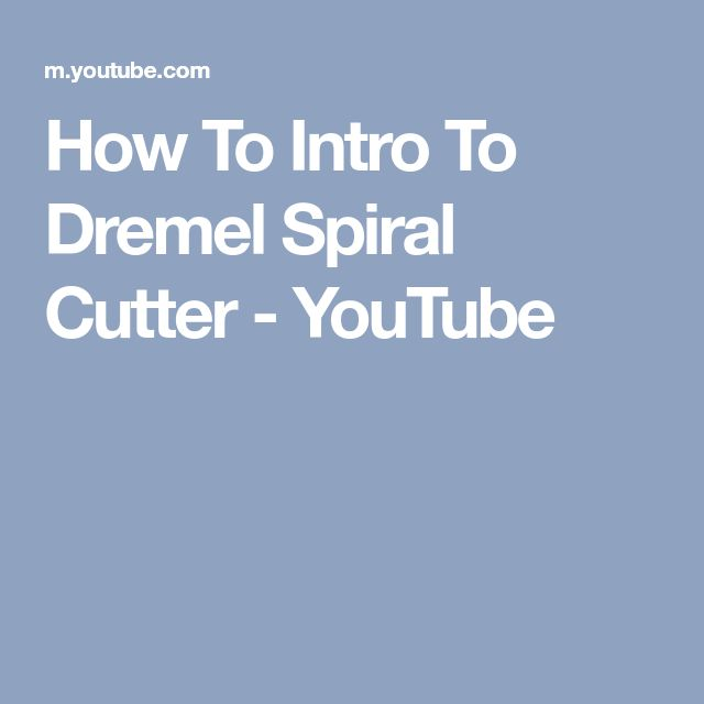 How To Intro To Dremel Spiral Cutter - YouTube