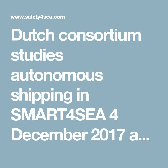 Dutch consortium studies autonomous shipping    in SMART4SEA 4 December 2017   autonomous shipping  Image hereabove is used for illustration purposes only  A Dutch consortium of nearly 20 partners launched a project this month to study and demonstrate the technical possibilities for autonomous shipping, in the framework of the Smart Shipping Challenge 2017.    Autonomous Shipping is a Joint Industry Project (JIP) that brings together a Dutch consortium of maritime businesses, knowledge…