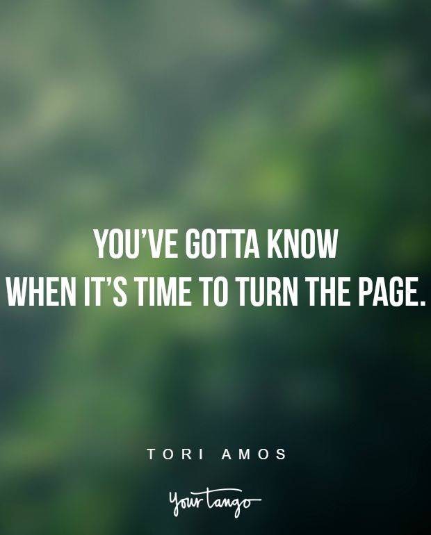 """""""You've gotta know when it's time to turn the page."""" —Tori Amos"""