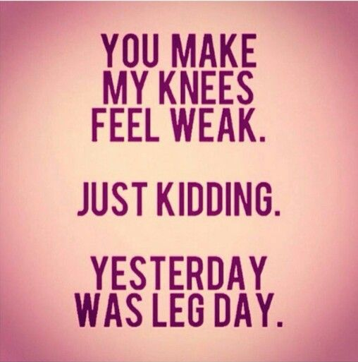 That feeling you get after leg day