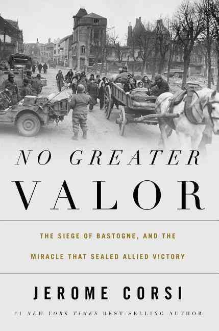 No Greater Valor: The Siege of Bastogne and the Miracle That Sealed Allied Victory