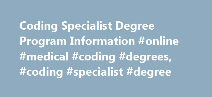 Coding Specialist Degree Program Information #online #medical #coding #degrees, #coding #specialist #degree http://lesotho.remmont.com/coding-specialist-degree-program-information-online-medical-coding-degrees-coding-specialist-degree/  # Coding Specialist Degree Program Information Essential Information Certificate programs for coding specialists prepare students to sit for the appropriate coding specialist national examinations. An associate's degree program in health information…