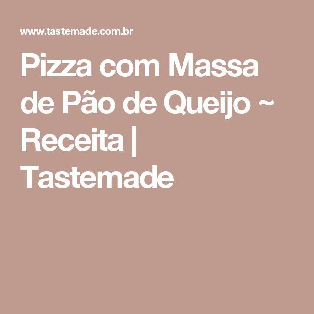 Pizza com Massa de Pão de Queijo ~ Receita   Tastemade