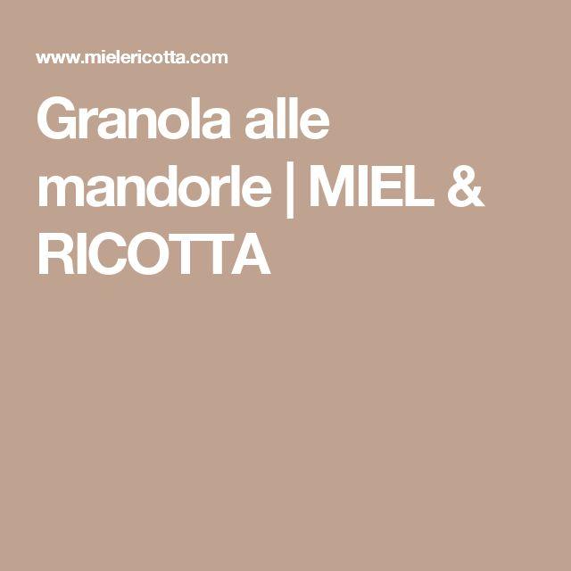 Granola alle mandorle | MIEL & RICOTTA