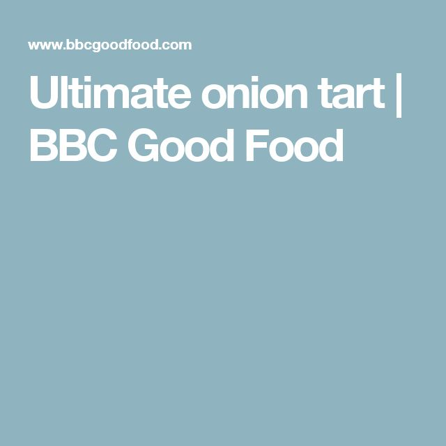 Ultimate onion tart | BBC Good Food
