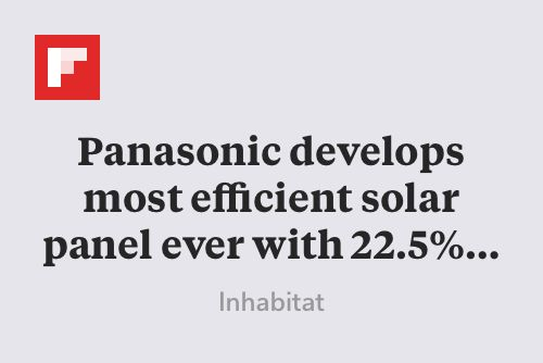 Panasonic develops most efficient solar panel ever with 22.5% sunlight conversion http://flip.it/oqMF9