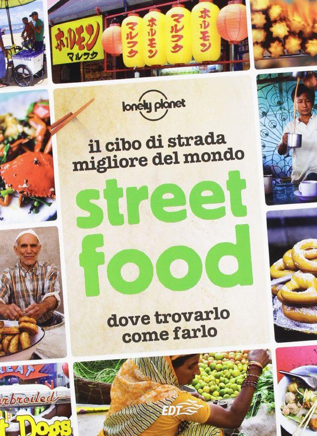 #Street #food. Il cibo di strada migliore del mondo. Dove trovarlo, come farlo [Copertina Flessibile]