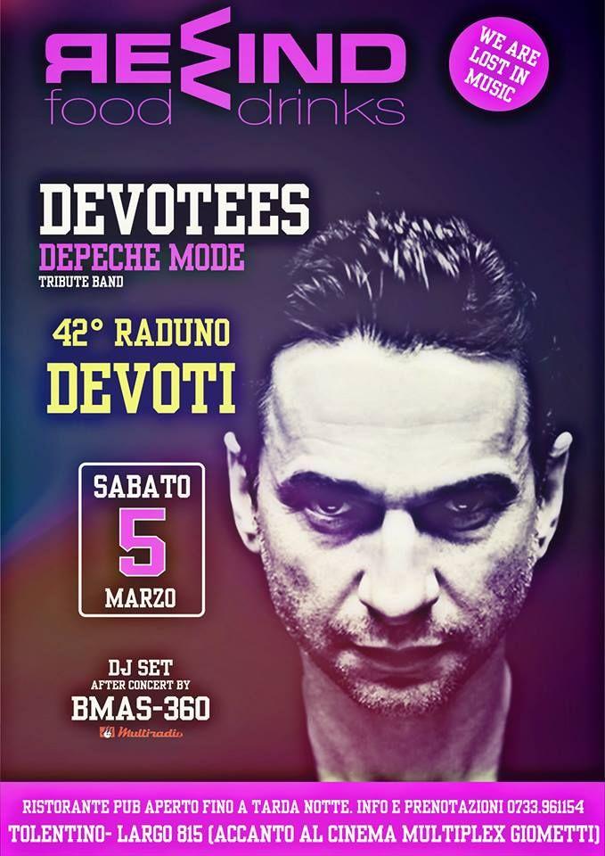 Sabato 5 marzo 2016 al Rewind serata live con Devotees - Depeche Mode Tribute Band (42° Raduno Devoti) ed a seguire Dj Set con Bmas-360 Ingresso libero Per info e prenotazioni cena 0733/961154