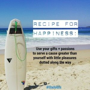 Recipe for happiness: Use your gifts+passions to serve a cause greater than yourself with little plesures dotted along the way. bridaliciousbootcamp.com.au