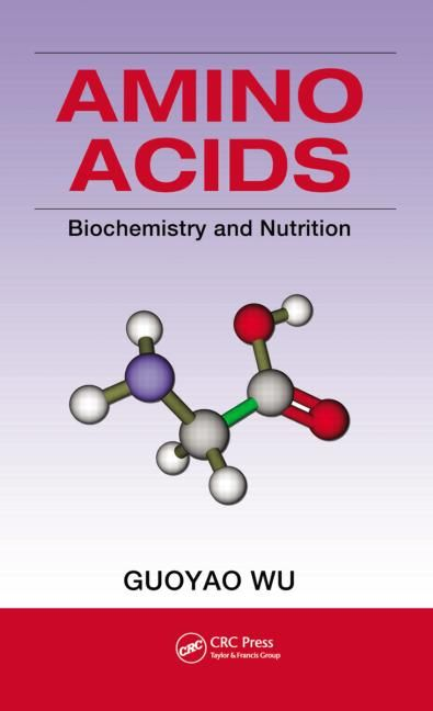 Amino Acids: Biochemistry and Nutrition - CRC Press Book
