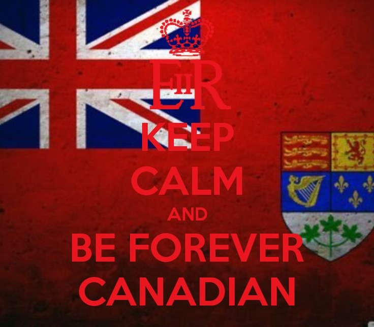 Keep calm and be forever Canadian!