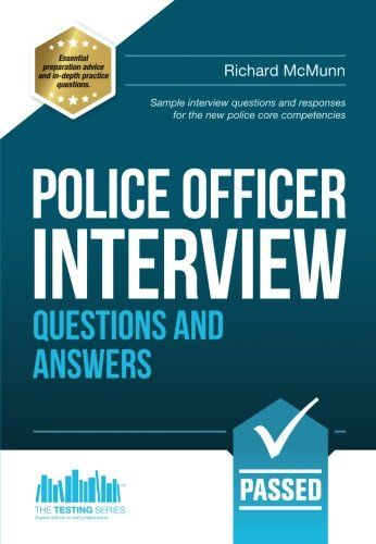 From 7.39 Police Officer Interview Questions And Answers: Sample Interview Questions And Responses For The New Police Core Competencies