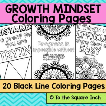 Growth Mindset Motivational Coloring Pages and PostersCreated in response to my popular  Growth Mindset Posters , this set of 20 coloring pages is perfect to engage your students in cultivating a growth mindset. Students can color each of these pages with a positive growth mindset quote.