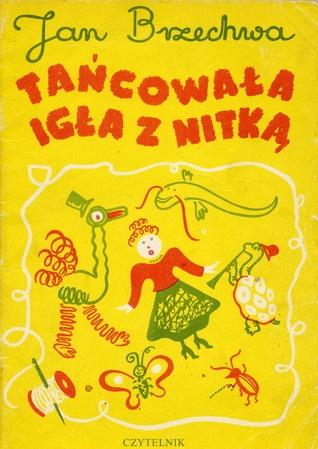 Tańcowała igła z nitką  by Jan Brzechwa, Franciszka Themerson (Illustrator)